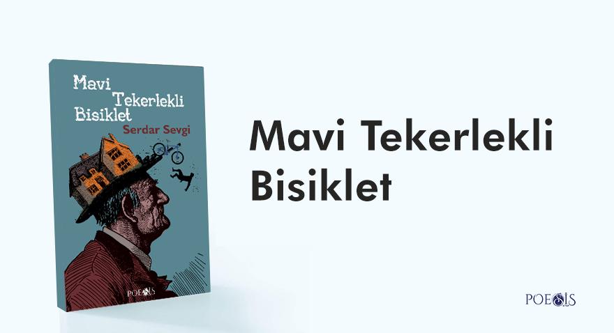 """Serdar Sevgi'nin """"Mavi Tekerlekli Bisiklet"""" kitabı Poesis Kitap etiketiyle çıktı."""