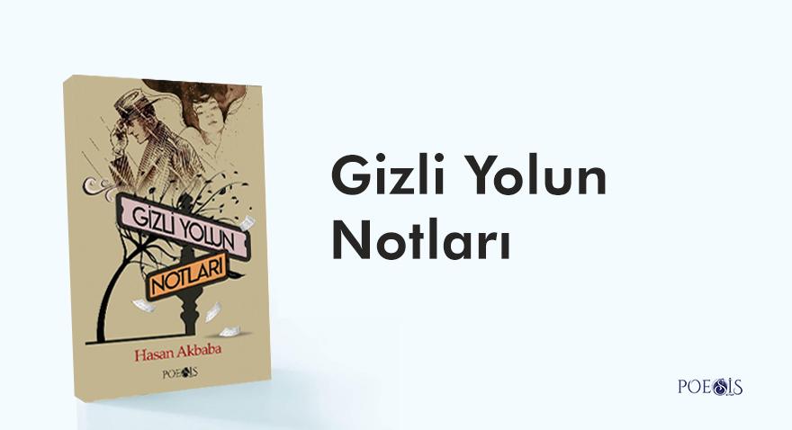 """Hasan Akbaba'nın """"Gizli Yolun Notları"""" romanı Poesis Kitap etiketiyle çıktı."""