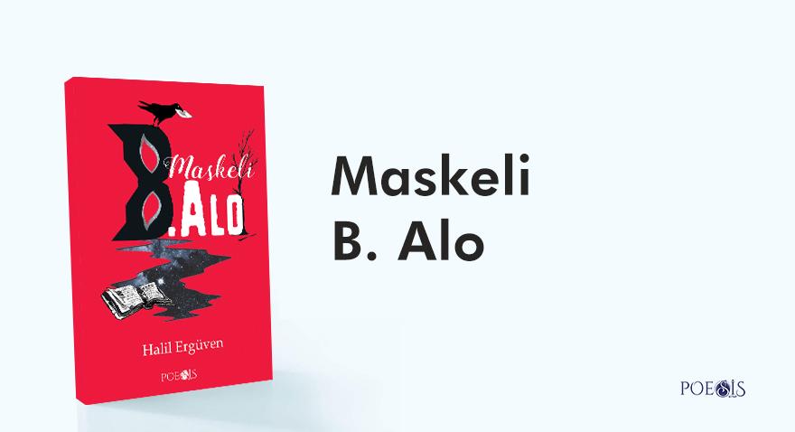 """Halil Ergüven'ın """"Maskeli B. Alo"""" kitabı Poesis Kitap etiketiyle çıktı."""